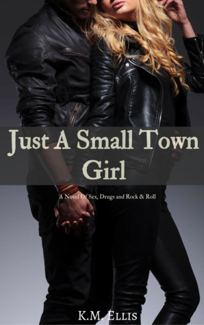 Just A Small Town Girl: A Novel of Sex, Drugs, and Rock & Roll  (Rock 1)