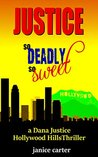 JUSTICE so Deadly so Sweet: A Dana Justice Hollywood Hills Thriller