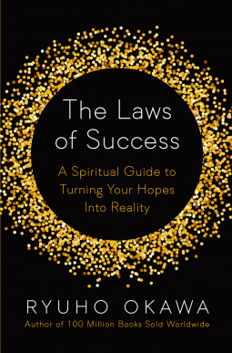 The Laws of Success: A Spiritual Guide to Turning Your Hopes Into Reality