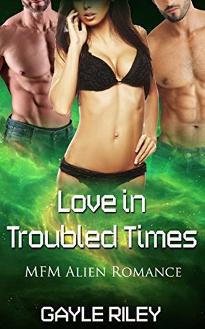 Love in Troubled Times: MFM Alien Romance (Sci-fi Alien New Adult Romance) (Alpha Alien MFM Science fiction Short Stories Book Book 1)