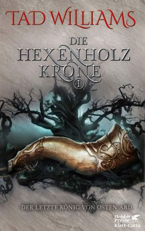 Die Hexenholzkrone (The Last King of Osten Ard, #1)