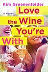 Love the Wine You're With by Kim Gruenenfelder