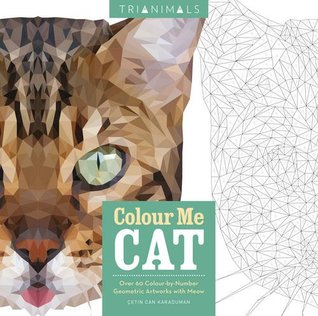 Trianimals: Colour Me Cat: 60 Colour-by-Number Geometric Artworks with Meow (Colouring Books)