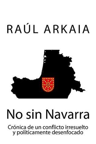 No sin Navarra: Crónica de un conflicto irresuelto y políticamente desenfocado