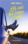 Là où tu iras j'irai by Marie Vareille