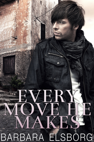 Every Move He Makes by Barbara Elsborg