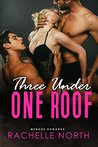 Three Under One Roof: A Menage Romance