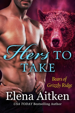 Hers to Take (Bears of Grizzly Ridge, #4)