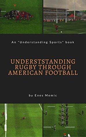 Understanding Rugby Through American Football (Understanding Sports Book 1)