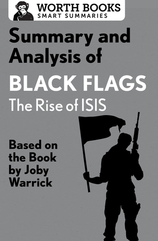 Summary and Analysis of Black Flags: The Rise of ISIS: Based on the Book by Joby Warrick