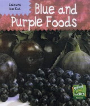 Colours We Eat: Purple and Blue Foods (Read and Learn: Colours We Eat)
