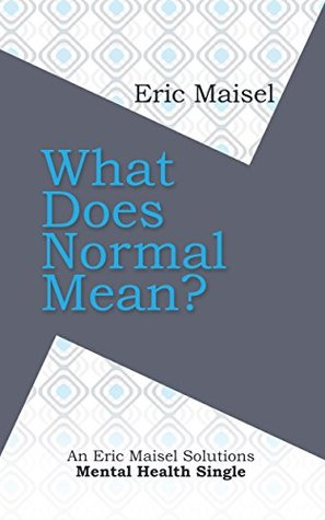 What Does Normal Mean?: An Eric Maisel Solutions Mental Health Single