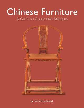 Chinese Furniture: A Guide to Collecting Antiques par Karen Mazurkewich, A Chester Ong