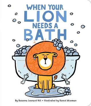 When Your Lion Needs a Bath by Susanna Leonard Hill