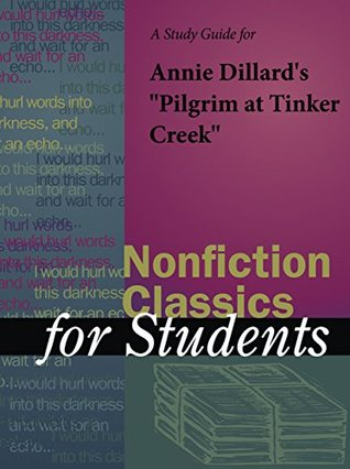 """A Study Guide for Annie Dillard's """"Pilgrim at Tinker Creek"""" (Nonfiction Classics for Students)"""