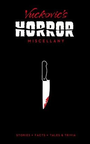 Vuckovic's Horror Miscellany: Stories * Facts * Tales & Trivia (Ilex Miscellany)