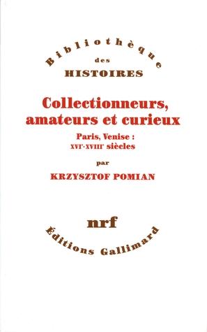 Collectionneurs, amateurs et curieux. Paris, Venise : XVIᵉ-XVIIIᵉ siècle por Krzysztof Pomian