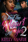 When the Heart Says Yes 2 by Kelly Marie