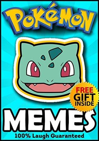 Pokemon: Best Pokemon Memes and Jokes 2017 + FREE Gift Inside (Book 105) (Funny Memes 2017 - Pokemon Go Memes - Ultimate Memes - Memes For Kids - Pikachu Books - Memes XL)