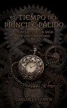 El Tiempo del Príncipe Pálido by Carlos J. Eguren