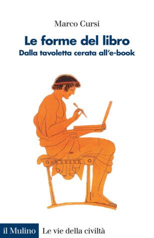 Le forme del libro: Dalla tavoletta cerata all'e-book