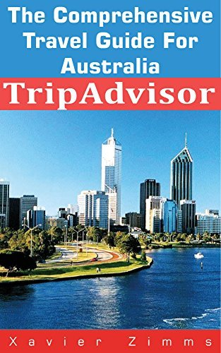 TripAdvisor - The Australian Travel Guide: A Well-Traveled Author's Amazing Guide to Australia's Best Kangaroo County Safari,Choice Hotels and the Great Barrier Reef
