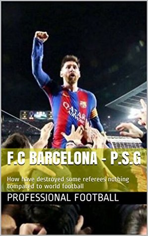 F.C Barcelona - P.S.G: How have destroyed some referees nothing compared to world football