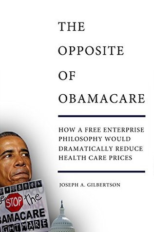 The Opposite of Obamacare: How a Free Enterprise Philosophy Would Dramatically Reduce Health Care Prices