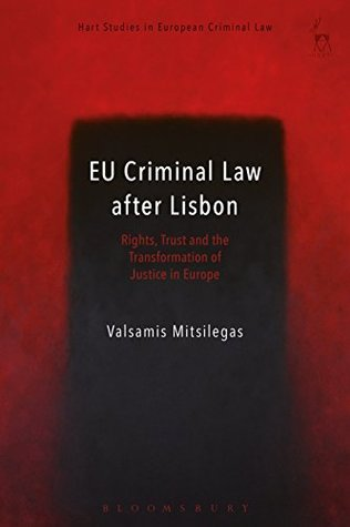 EU Criminal Law after Lisbon: Rights, Trust and the Transformation of Justice in Europe