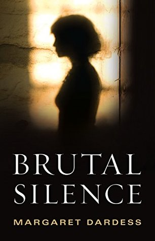 Brutal Silence by Margaret Dardess