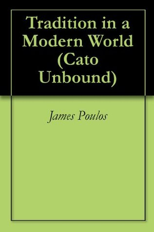 Tradition in a Modern World (Cato Unbound Book 12011)