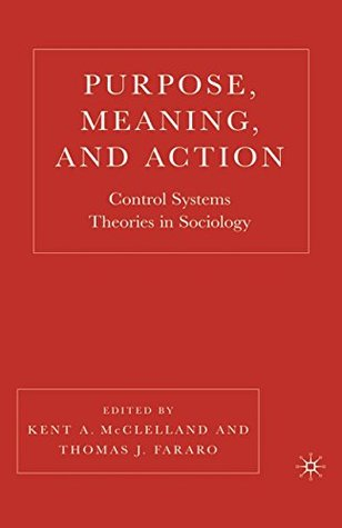 Purpose, Meaning, and Action: Control Systems Theories in Sociology