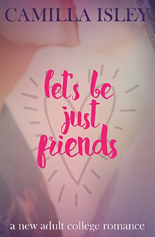 Lets Be Just Friends(Just Friends 1)
