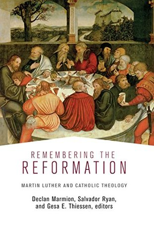 Remembering the Reformation: Martin Luther and Catholic Theology