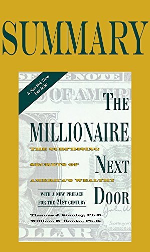Summary of The Millionaire Next Door: The Surprising Secrets of America's Wealthy by Thomas J. Stanley and William D. Danko