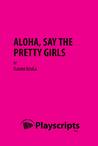 Aloha, Say the Pretty Girls