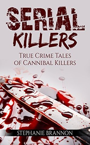 Serial Killers: True Crime Tales of Cannibal Killers