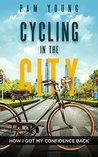 CYCLING in the CITY: How I Got My Confidence Back (Burnout to Bliss Book 2)