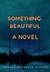 Something Beautiful by Amanda Gernentz Hanson