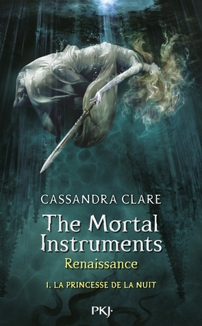La Princesse de la Nuit (The Mortal Instruments, Renaissance, #1)
