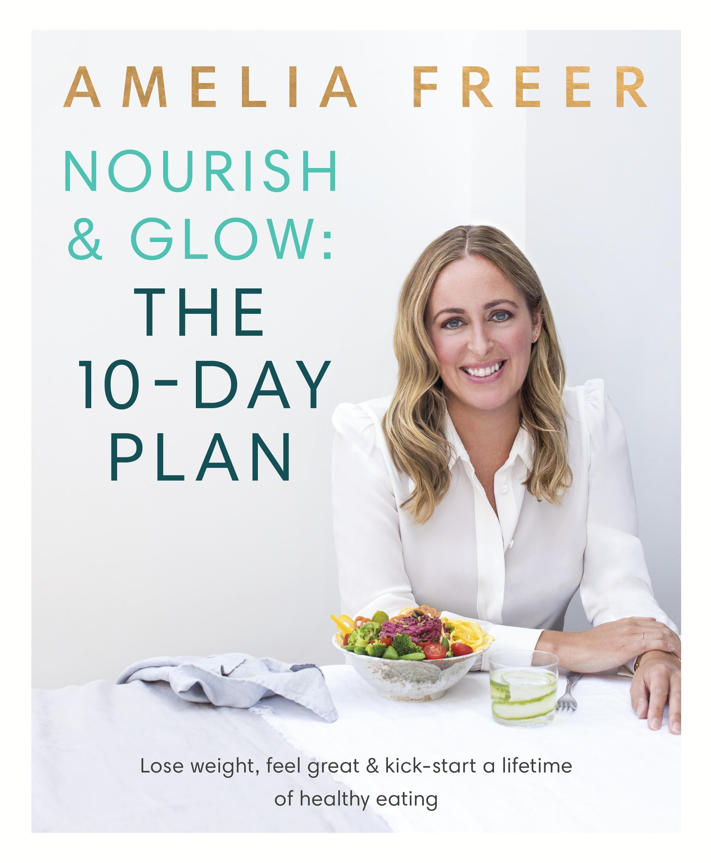 Nourish  Glow: The 10-Day Plan: Kickstart a lifetime of healthy eating