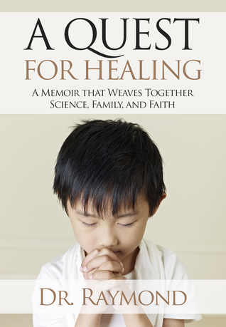 A Quest For Healing: A Memoir That Weaves Together Science, Family and Faith