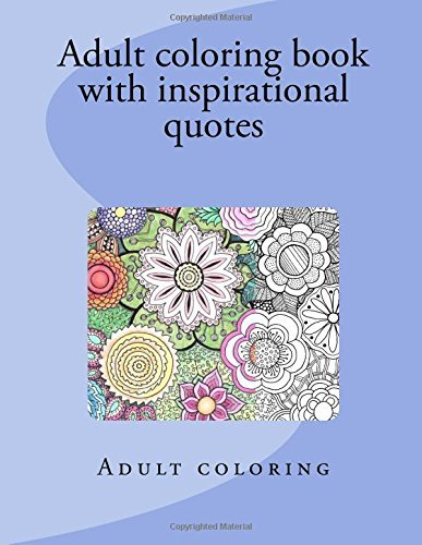 Adult coloring book with inspirational quotes: Inspire your life with coloring and quotes