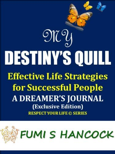 """My Destiny's Quill: """"Effective Life Strategies for Successful People DREAMER'S JOURNAL"""". Buy It Now! (Respect Your Life Series Book 2)"""