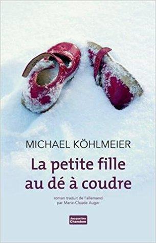 La petite fille au dé à coudre by Michael Köhlmeier