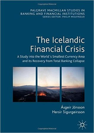 The Icelandic Financial Crisis: A Study Into the World�s Smallest Currency Area and Its Recovery from Total Banking Collapse