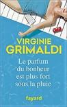 Le parfum du bonheur est plus fort sous la pluie by Virginie Grimaldi