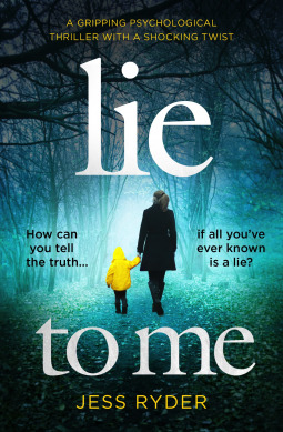 Lie to Me: A gripping psychological thriller with a shocking twist by Jess Ryder
