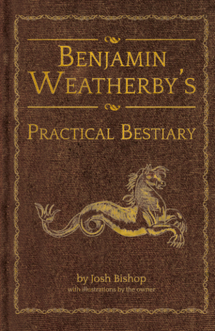 Benjamin Weatherby's Practical Bestiary