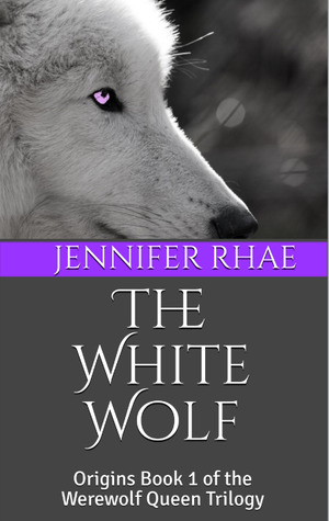 The White Wolf Origins Book 1 of the Werewolf Queen Trilogy